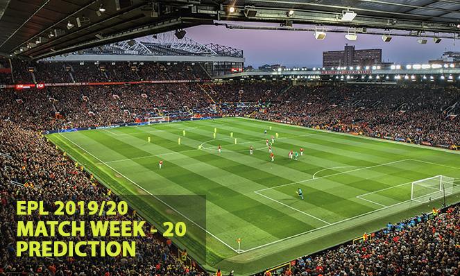 EPL Match week – 20 Prediction